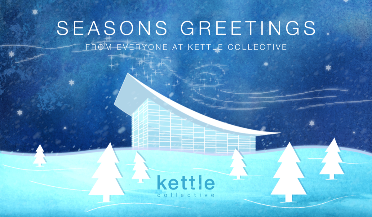 Seasons Greetings from Everyone at Kettle Collective